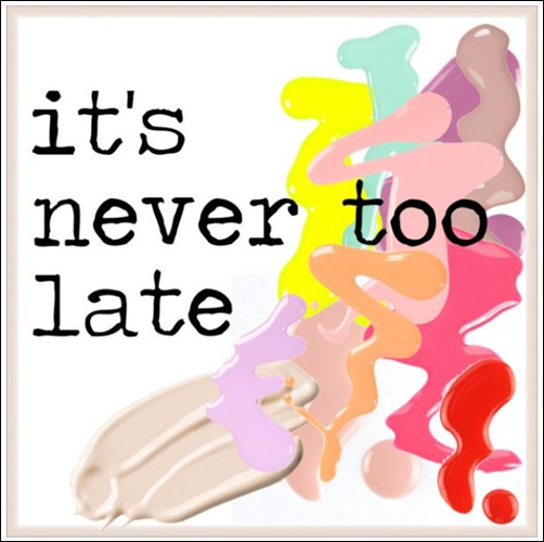 never too late